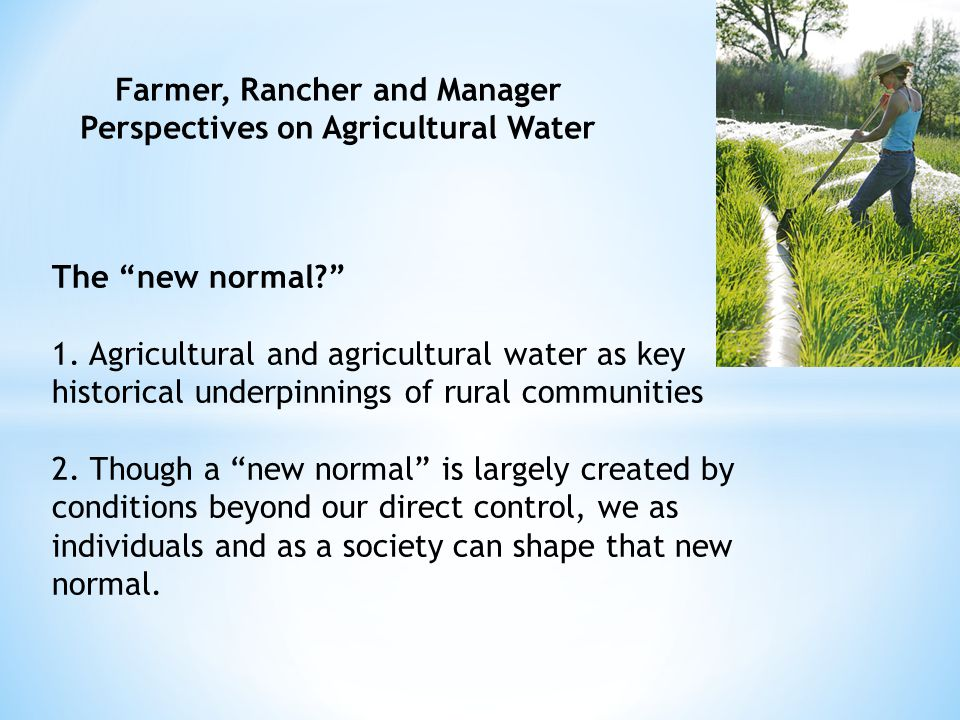 Farmer, Rancher and Manager Perspectives on Agricultural Water The new normal 1.