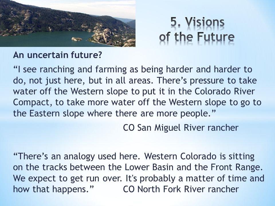 """An uncertain future? """"I see ranching and farming as being harder and harder to do, not just here, but in all areas. There's pressure to take water off"""