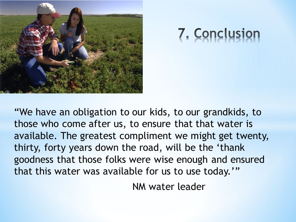 """""""We have an obligation to our kids, to our grandkids, to those who come after us, to ensure that that water is available. The greatest compliment we m"""