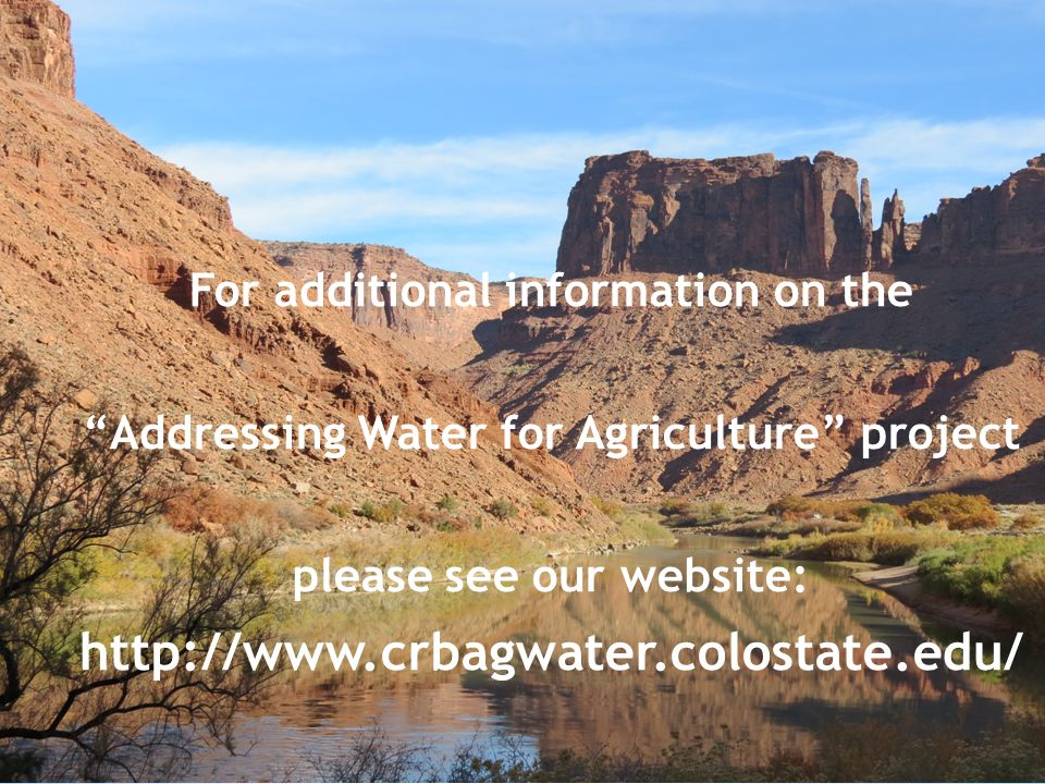 For additional information on the Addressing Water for Agriculture project please see our website: http://www.crbagwater.colostate.edu/