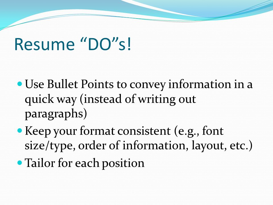 Resume DO s. Use professional, easy-to-read fonts (e.g., Arial, Times New Roman, Garamond, etc.).