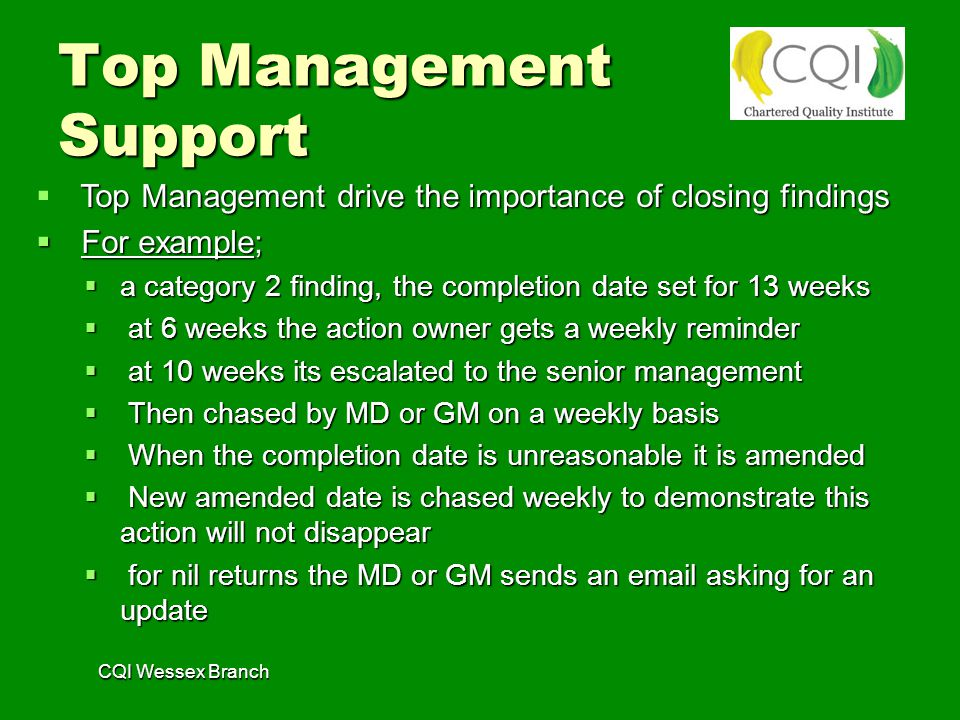 Top Management Support  Closing NCR's and review action points should be part of normal business  World class organisations rarely use the escalation process  Completion of compliance targets should be built into annual appraisals  Include an element of bonuses with closure of NCR's  Appraisals based on shorter timescales would have better effect  Are people fired for not completing their actions.