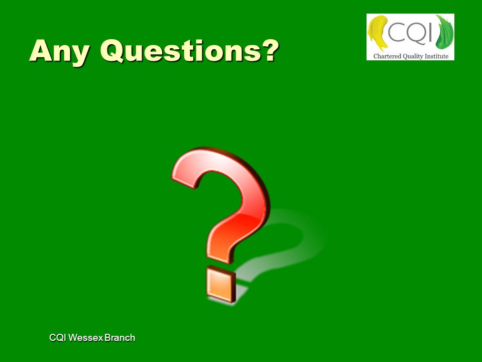 Any Questions? CQI Wessex Branch