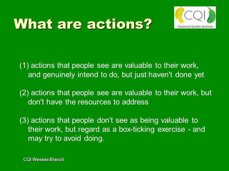 CQI Wessex Branch What are actions.