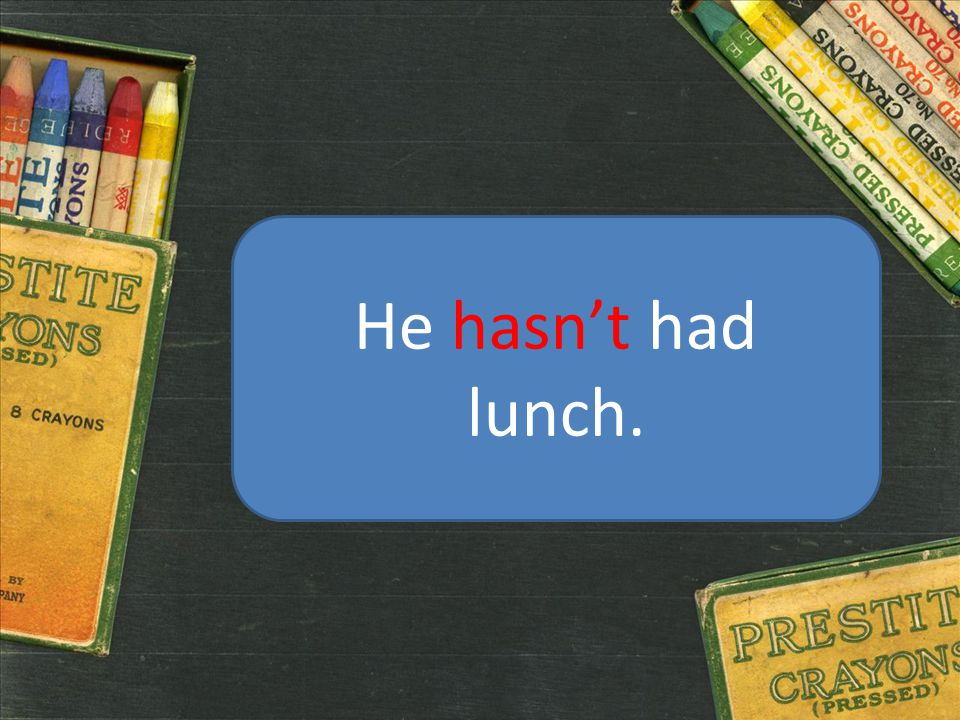 He hasn't had lunch.