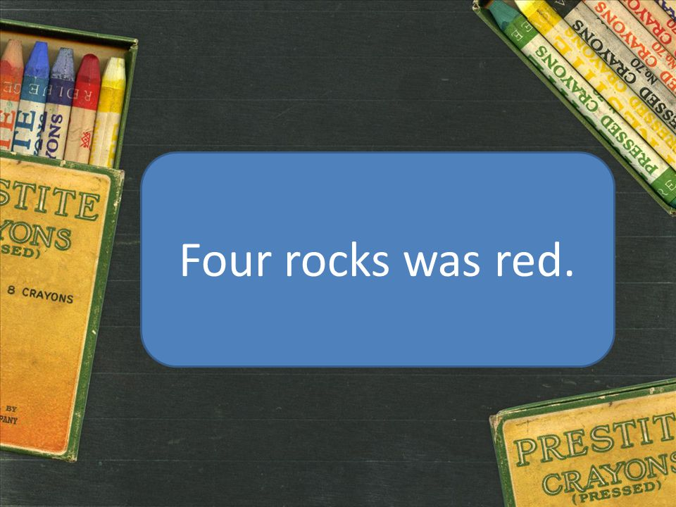 Four rocks was red.