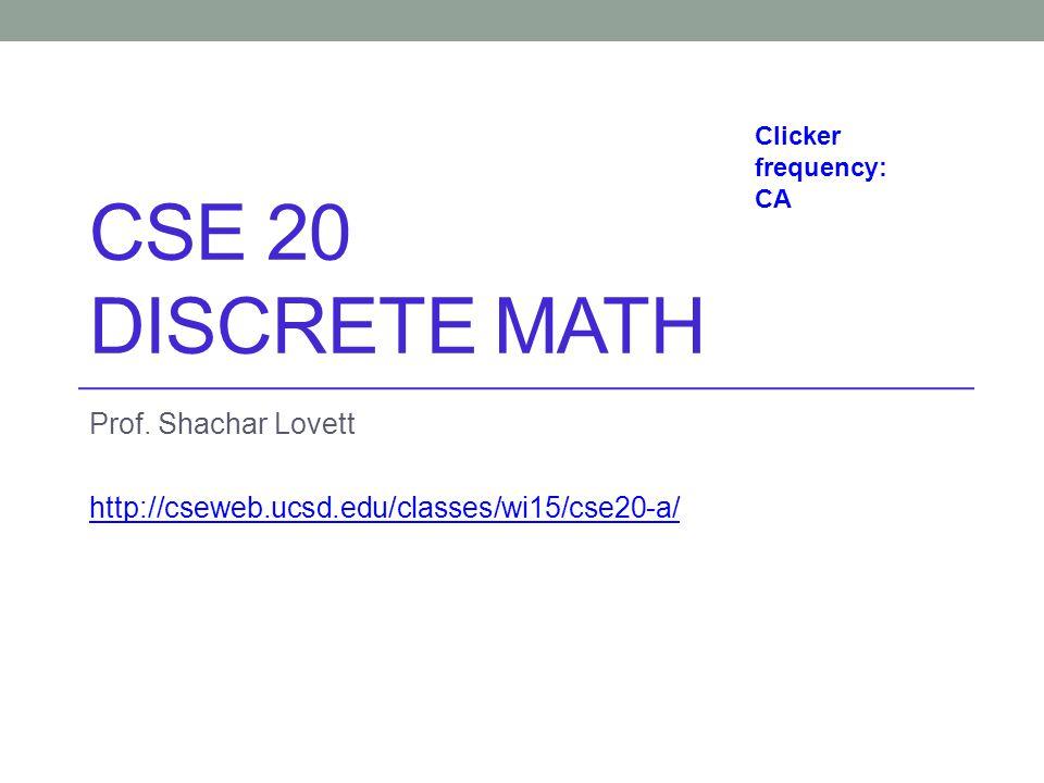 CSE 20 DISCRETE MATH Prof. Shachar Lovett http://cseweb.ucsd.edu/classes/wi15/cse20-a/ Clicker frequency: CA
