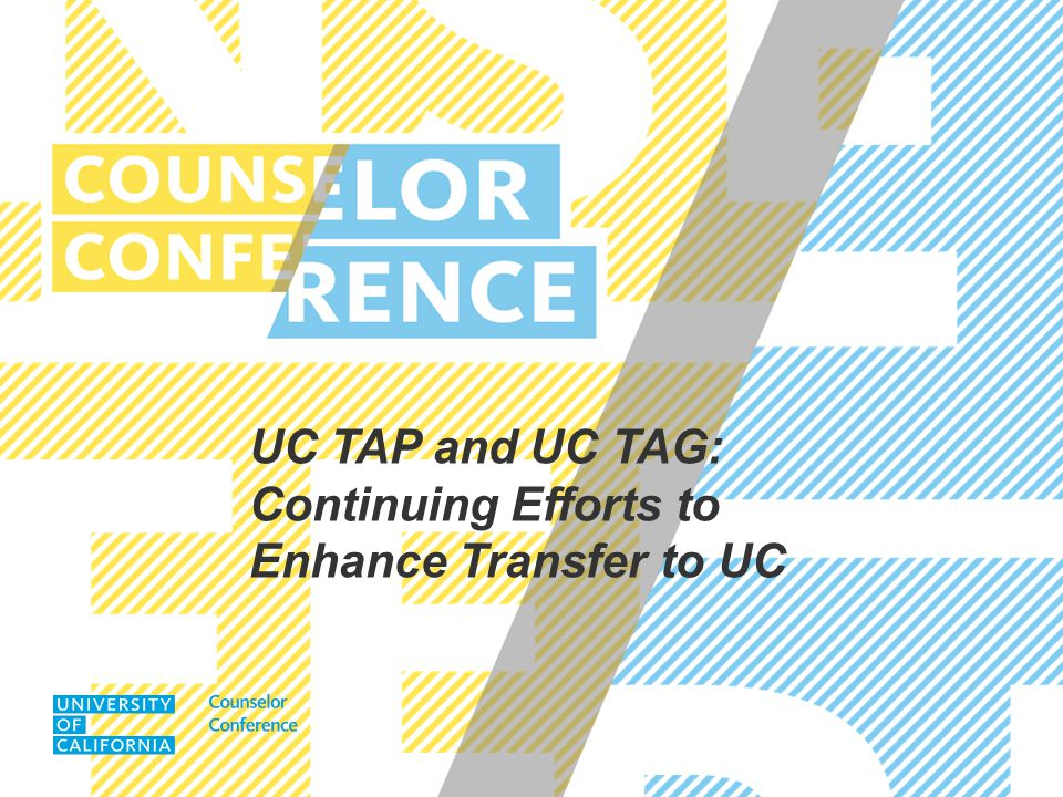 UC COUNSELOR CONFERENCE SEPTEMBER 2014 Panelist introductions Brief overview August 1 – the undergraduate application is available How campuses are using the UC TAP tool New/continuing issues with UC TAG process/application It all starts with the UC TAP tool