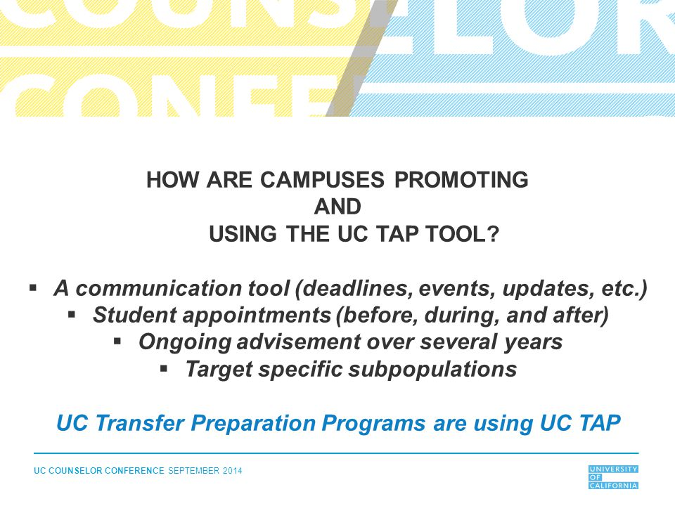 UC COUNSELOR CONFERENCE SEPTEMBER 2014 UC TAP BY THE NUMBERS Last year on September 1 - 76,553 student accounts This year on September 1 - 105,934 student accounts