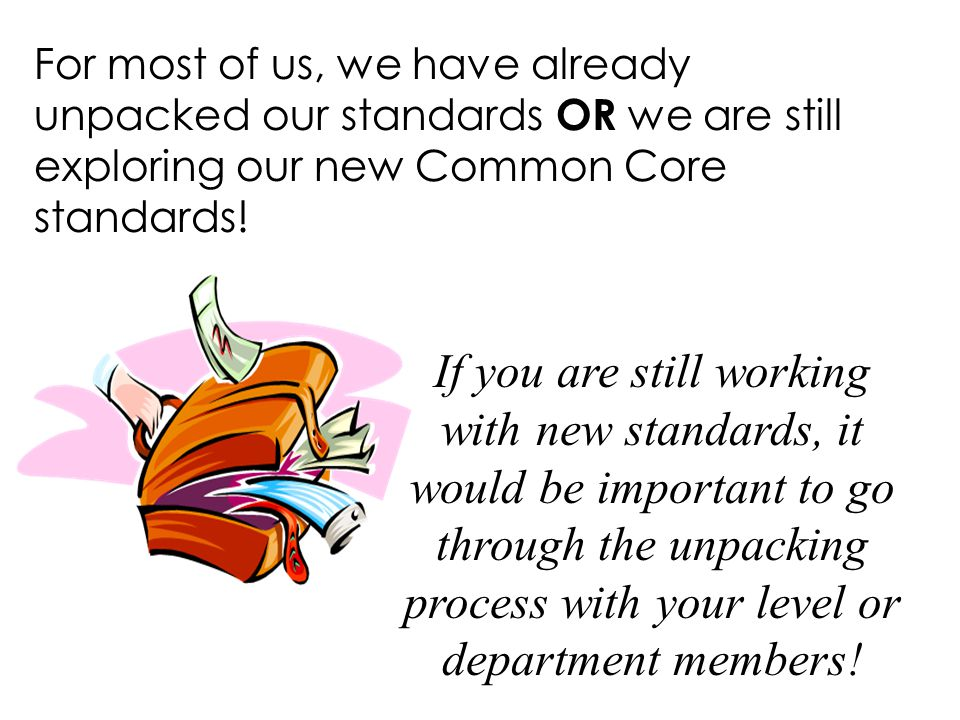 For most of us, we have already unpacked our standards OR we are still exploring our new Common Core standards! If you are still working with new stan