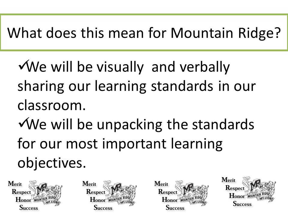 What does this mean for Mountain Ridge? We will be visually and verbally sharing our learning standards in our classroom. We will be unpacking the sta