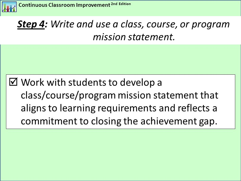Continuous Classroom Improvement 2nd Edition  Work with students to develop a class/course/program mission statement that aligns to learning requirem