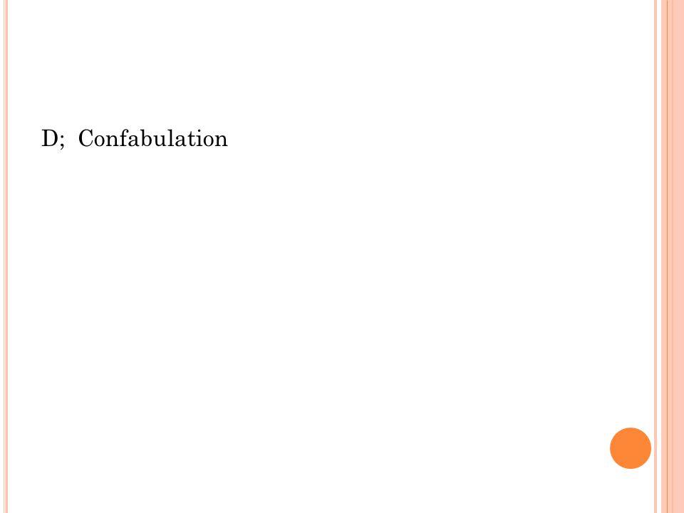 D; Confabulation