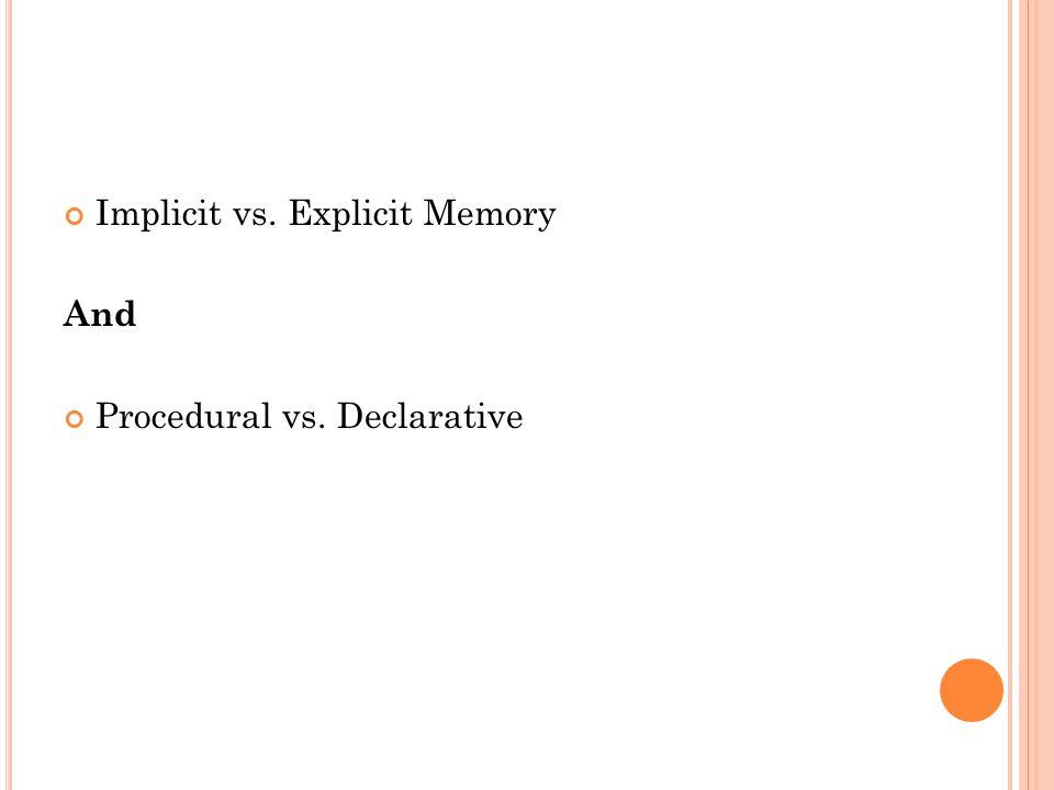 Implicit vs. Explicit Memory And Procedural vs. Declarative