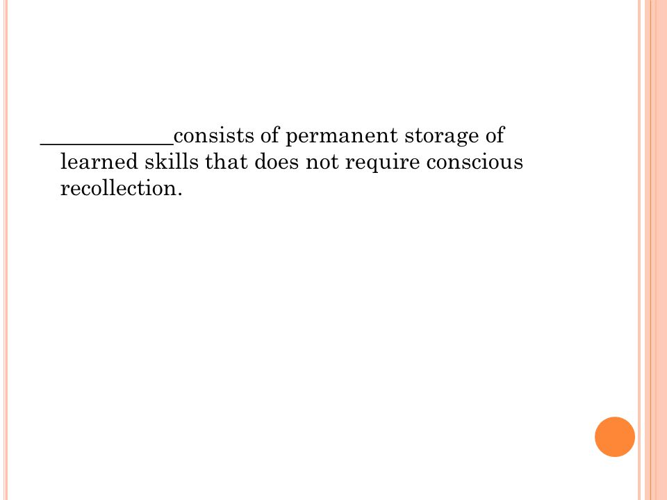 ____________consists of permanent storage of learned skills that does not require conscious recollection.