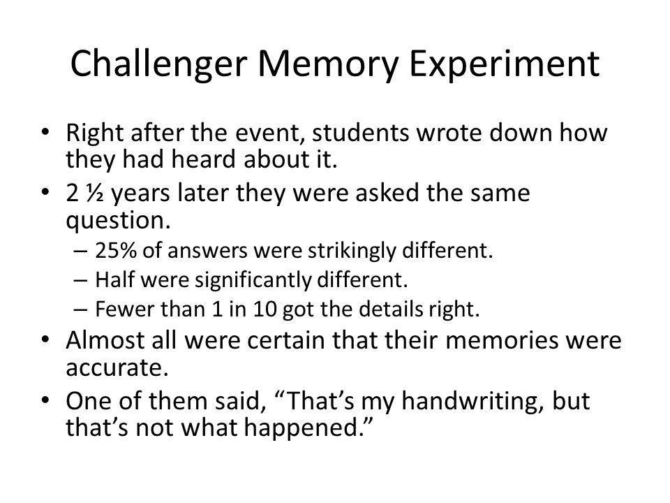 Challenger Memory Experiment Right after the event, students wrote down how they had heard about it.