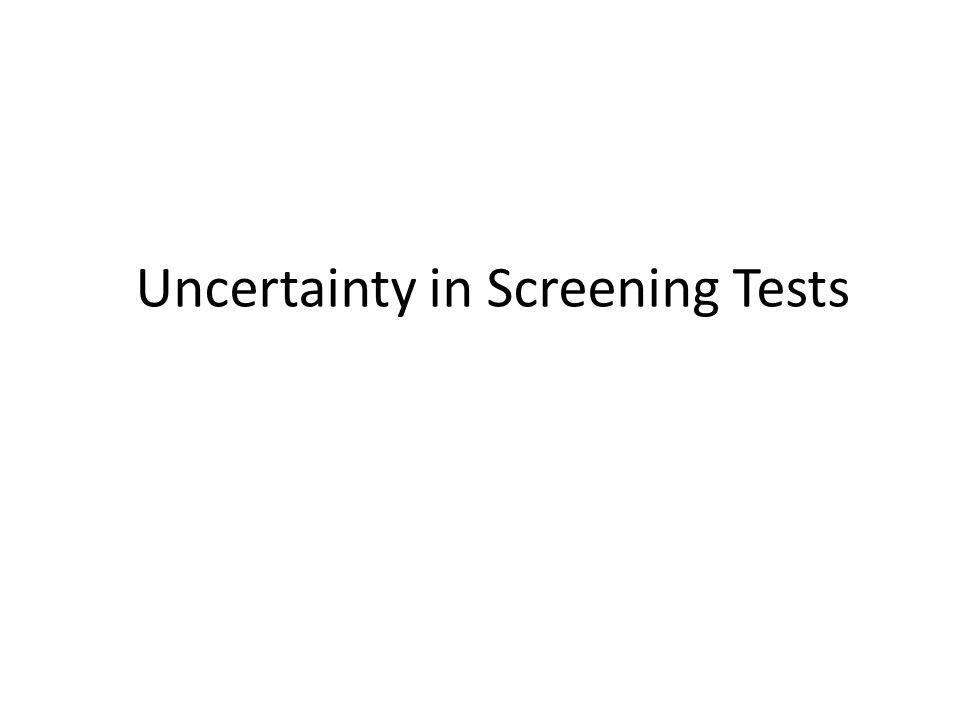 Uncertainty in Screening Tests