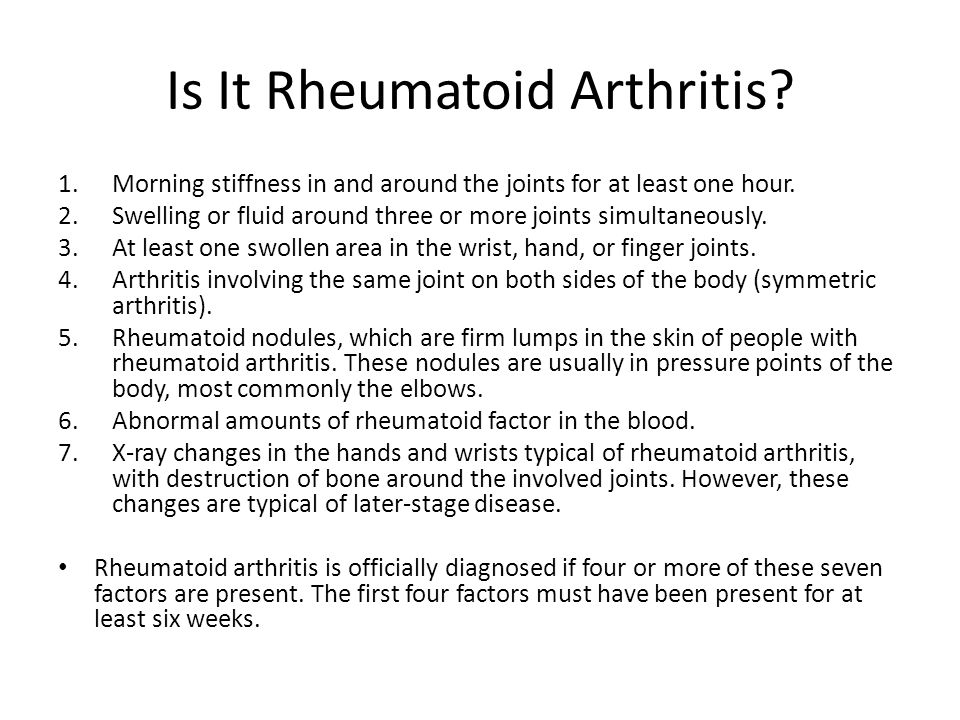 Is It Rheumatoid Arthritis. 1.Morning stiffness in and around the joints for at least one hour.
