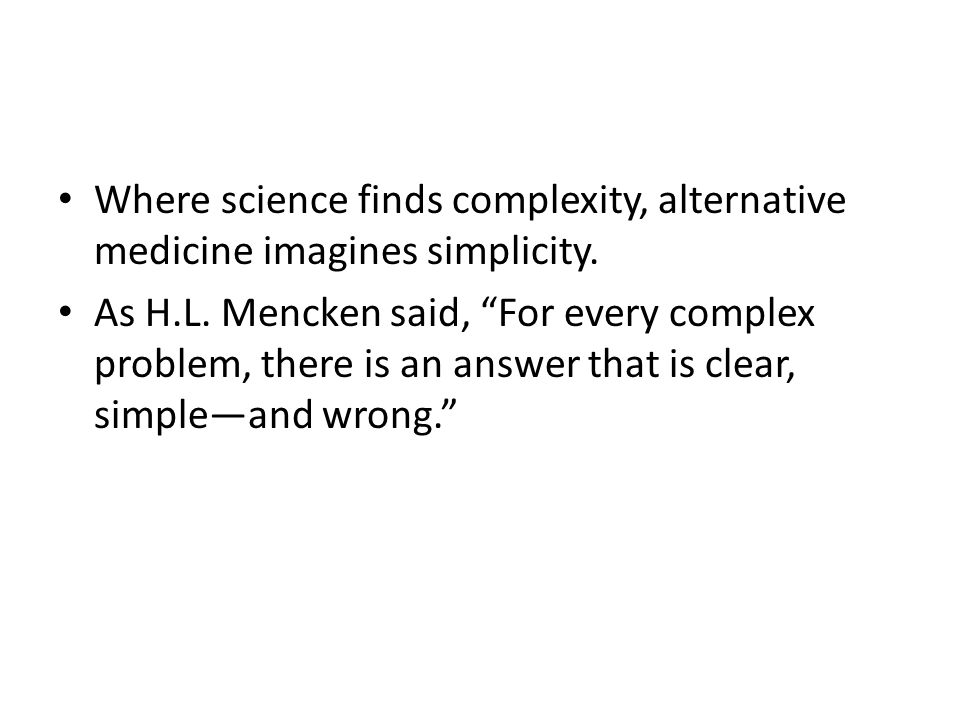 Where science finds complexity, alternative medicine imagines simplicity.