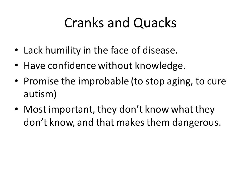 Cranks and Quacks Lack humility in the face of disease.