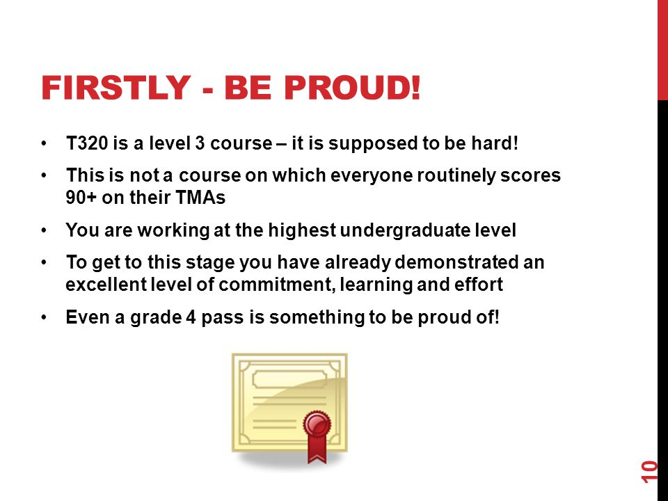 FIRSTLY - BE PROUD. T320 is a level 3 course – it is supposed to be hard.