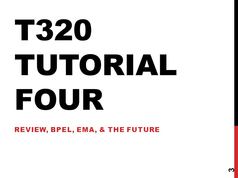 T320 TUTORIAL FOUR REVIEW, BPEL, EMA, & THE FUTURE 3