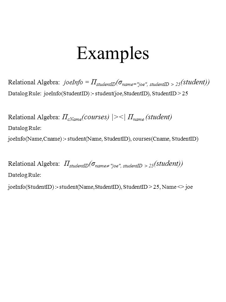 Examples Relational Algebra: joeInfo = Π studentID (σ name=