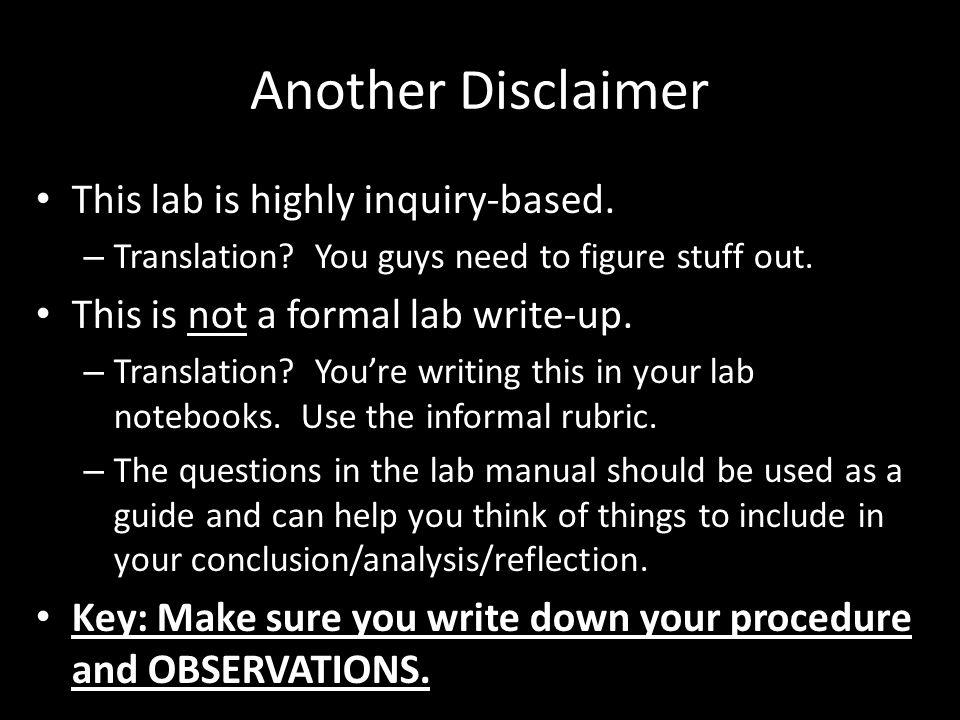 Another Disclaimer This lab is highly inquiry-based. – Translation? You guys need to figure stuff out. This is not a formal lab write-up. – Translatio