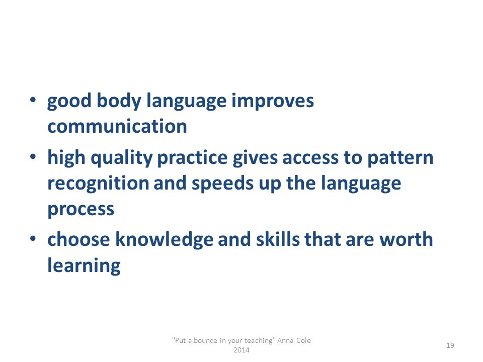 good body language improves communication high quality practice gives access to pattern recognition and speeds up the language process choose knowledg