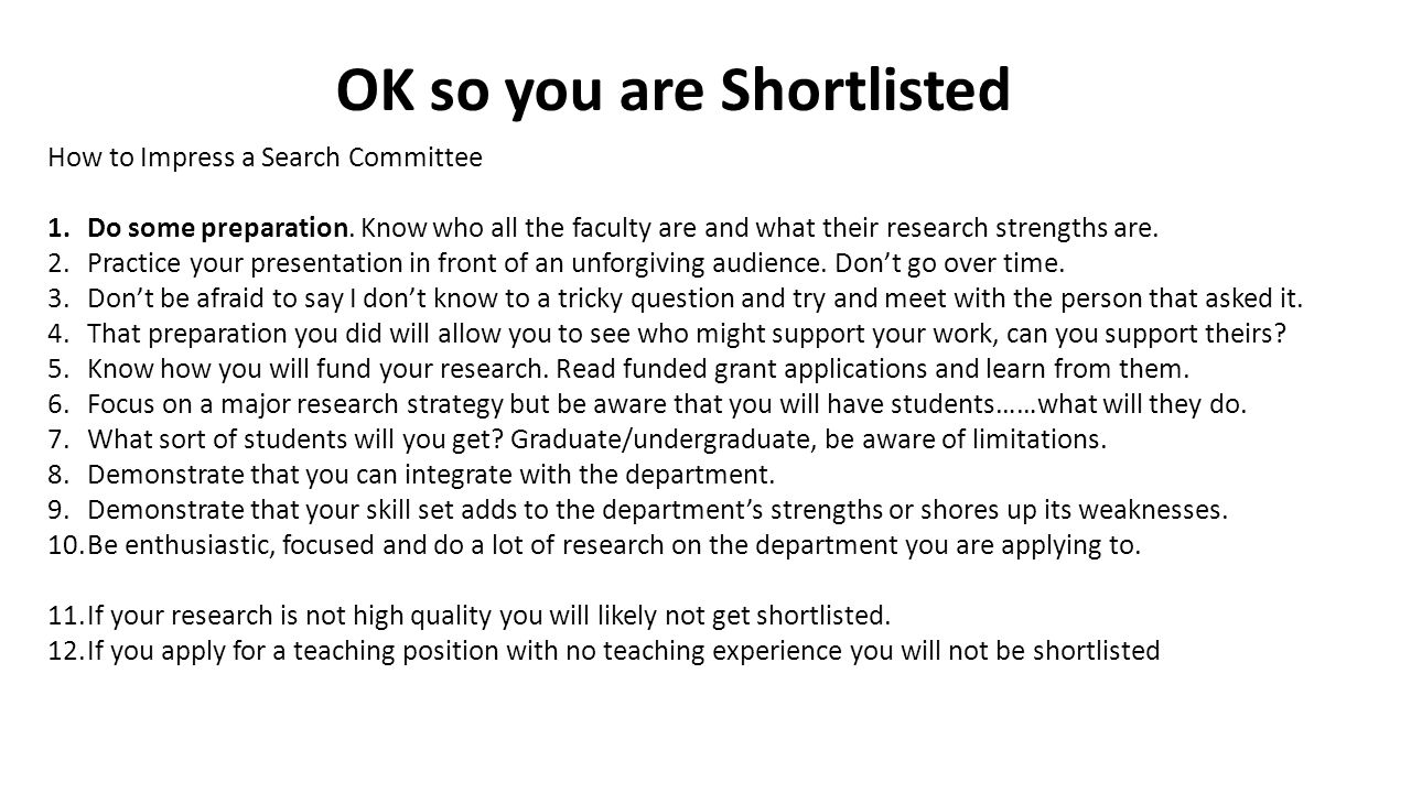 OK so you are Shortlisted How to Impress a Search Committee 1.Do some preparation.