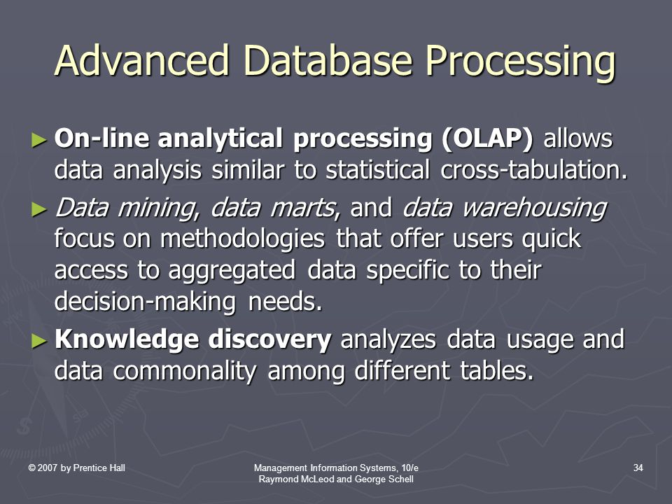 © 2007 by Prentice HallManagement Information Systems, 10/e Raymond McLeod and George Schell 34 Advanced Database Processing ► On-line analytical proc