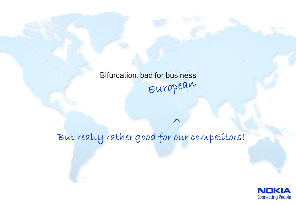Bifurcation: bad for business European ^ But really rather good for our competitors!
