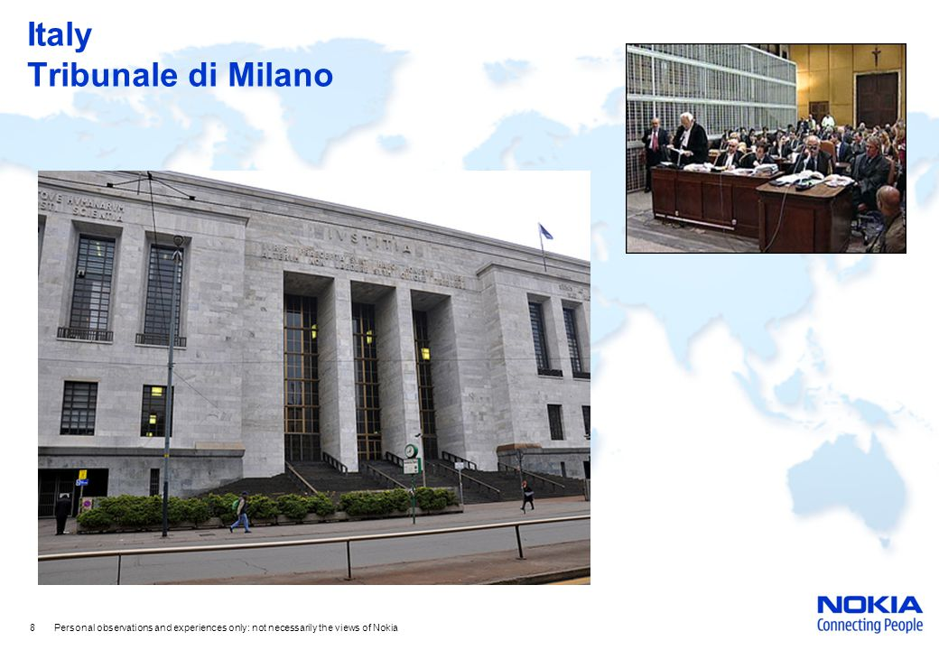 Italy Tribunale di Milano 8 Personal observations and experiences only: not necessarily the views of Nokia