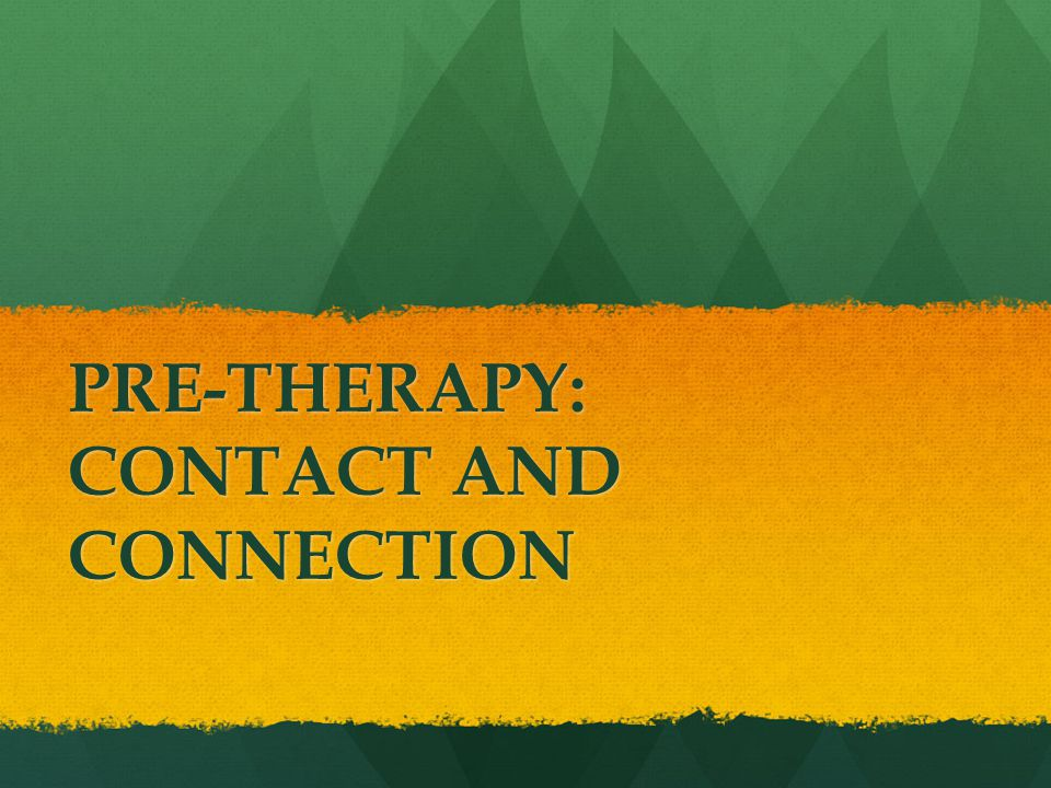 PRE-THERAPY: CONTACT AND CONNECTION