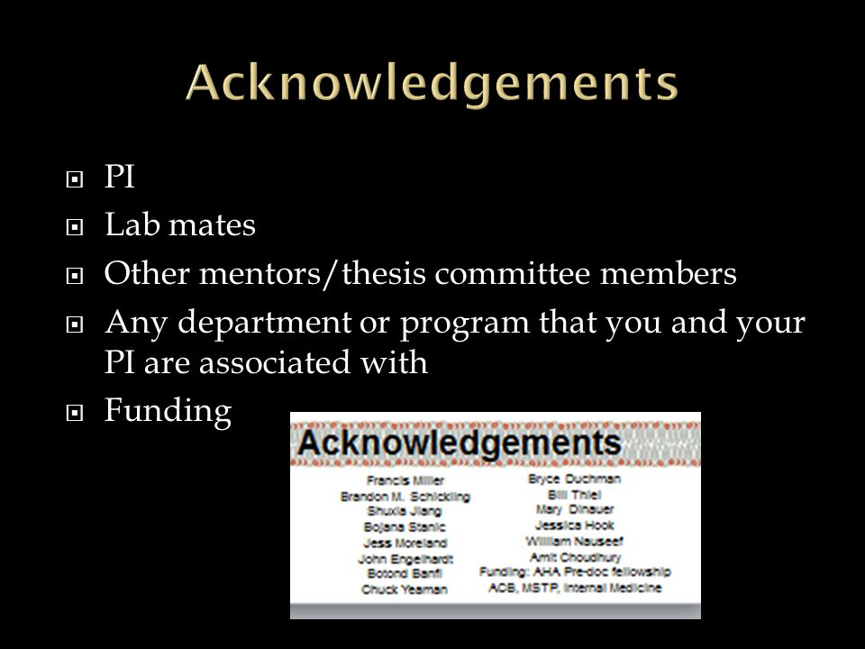  PI  Lab mates  Other mentors/thesis committee members  Any department or program that you and your PI are associated with  Funding