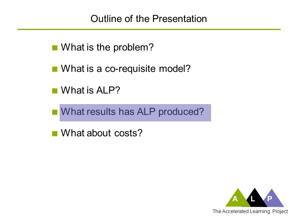What is the problem? What is a co-requisite model? What is ALP? What results has ALP produced? What about costs? ALP The Accelerated Learning Project