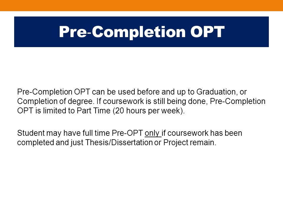 Post Completion OPT Standard 12 month post ‐ completion OPT can be filed with USCIS up to 90 days before the program end date (graduation) and up to 60 days after the program end ‐ date.