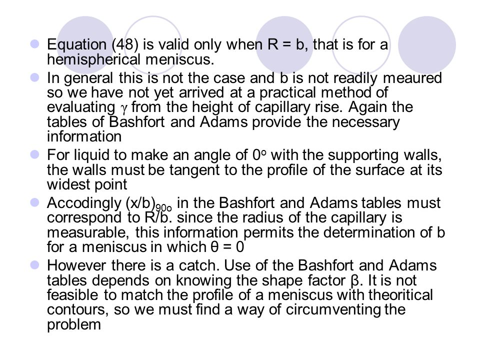 Equation (48) is valid only when R = b, that is for a hemispherical meniscus. In general this is not the case and b is not readily meaured so we have
