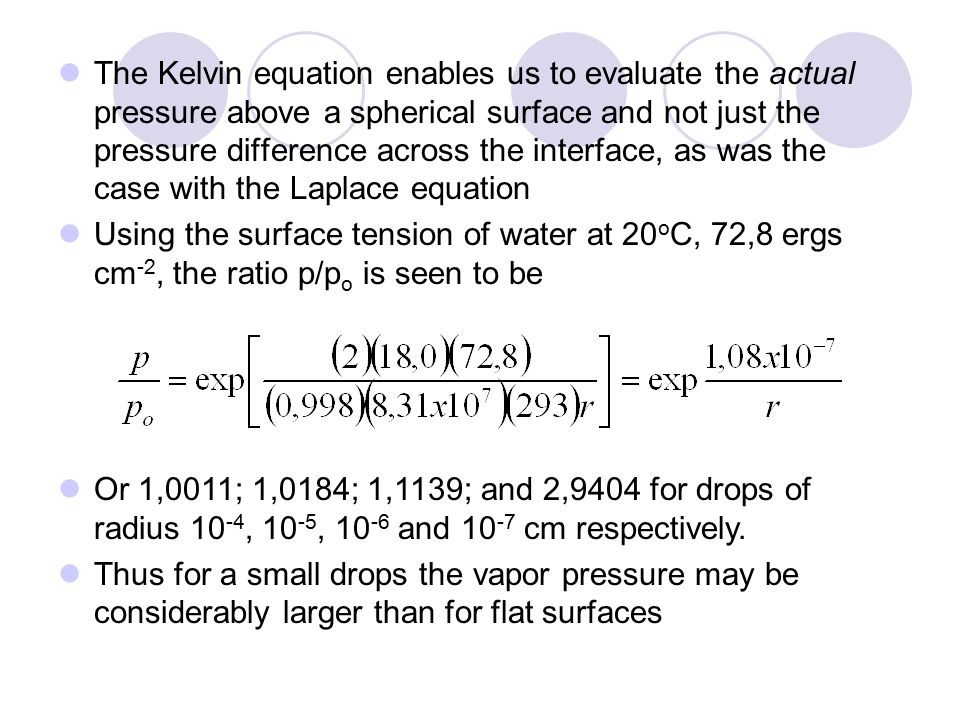 The Kelvin equation enables us to evaluate the actual pressure above a spherical surface and not just the pressure difference across the interface, as