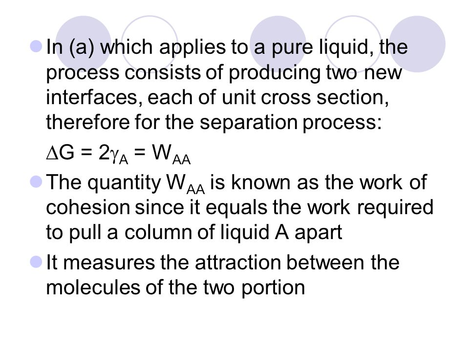In (a) which applies to a pure liquid, the process consists of producing two new interfaces, each of unit cross section, therefore for the separation