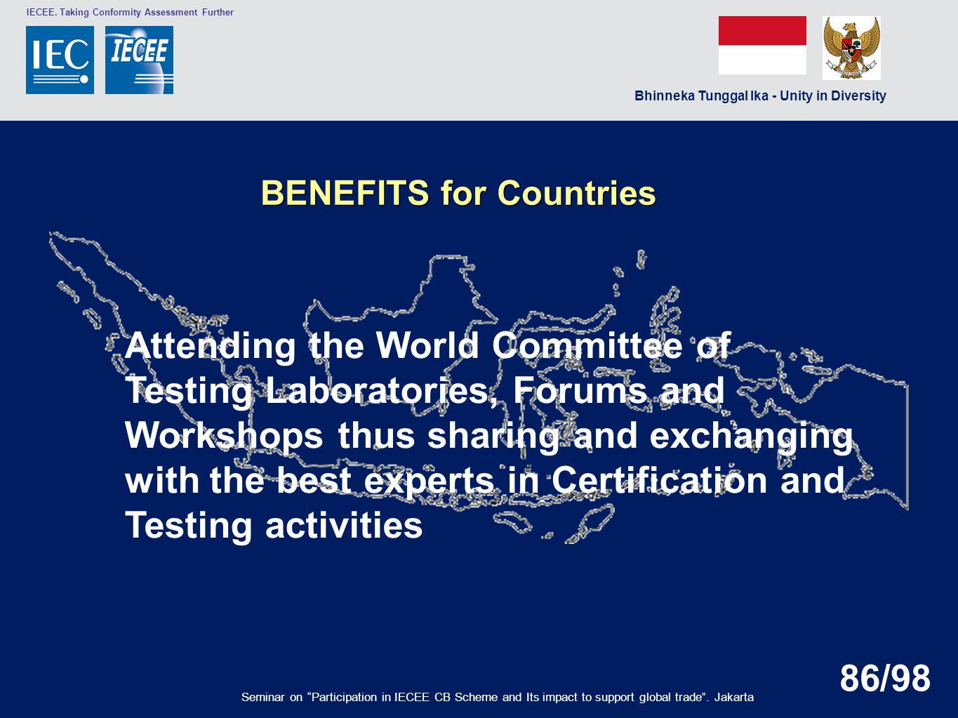 """Bhinneka Tunggal Ika - Unity in Diversity IECEE. Taking Conformity Assessment Further Seminar on """"Participation in IECEE CB Scheme and Its impact to s"""