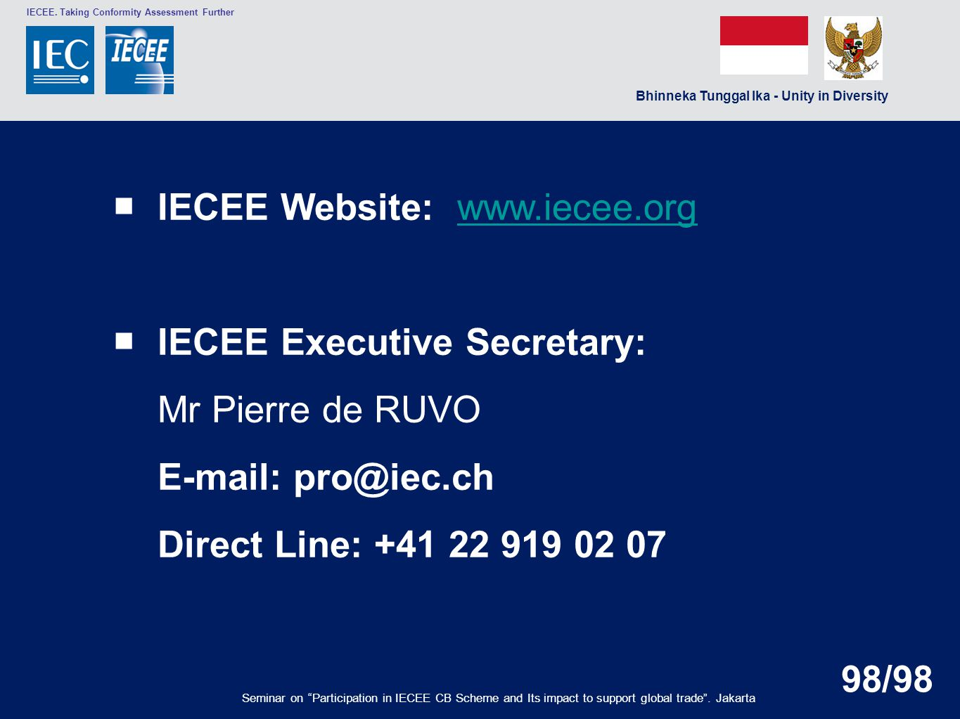 WORLDWIDE SYSTEM FOR CONFORMITY TESTING AND CERTIFICATION OF ELECTROTECHNICAL EQUIPMENT AND COMPONENTS (IECEE) © IEC Thank you.