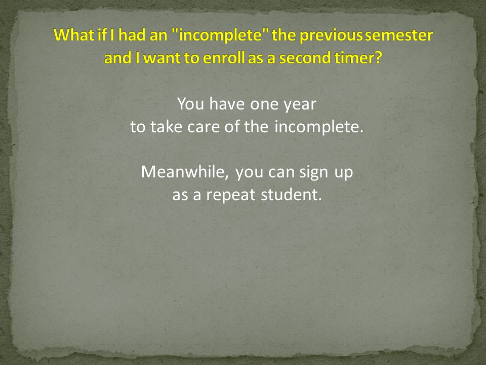 You have one year to take care of the incomplete. Meanwhile, you can sign up as a repeat student.