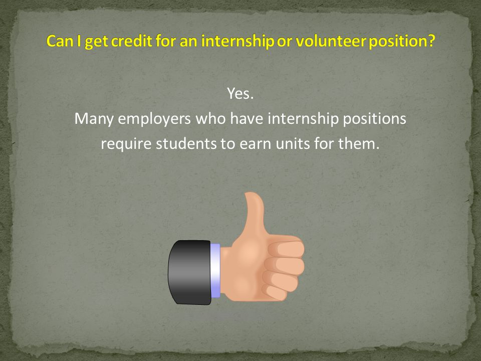 Yes. Many employers who have internship positions require students to earn units for them.