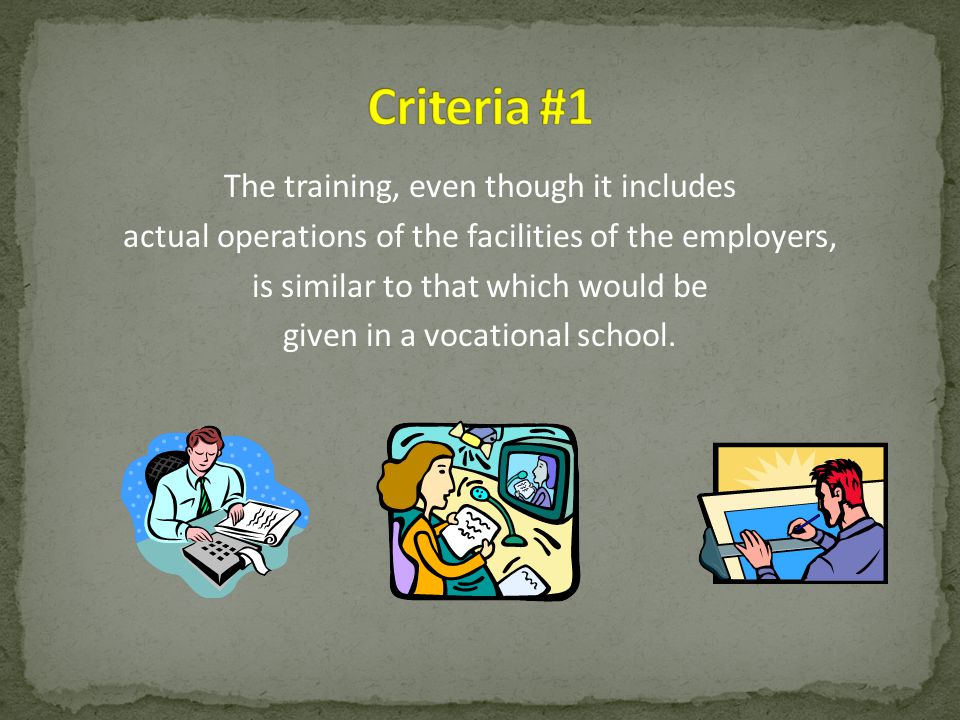 The training, even though it includes actual operations of the facilities of the employers, is similar to that which would be given in a vocational sc