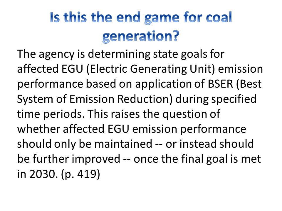 The agency is determining state goals for affected EGU (Electric Generating Unit) emission performance based on application of BSER (Best System of Emission Reduction) during specified time periods.
