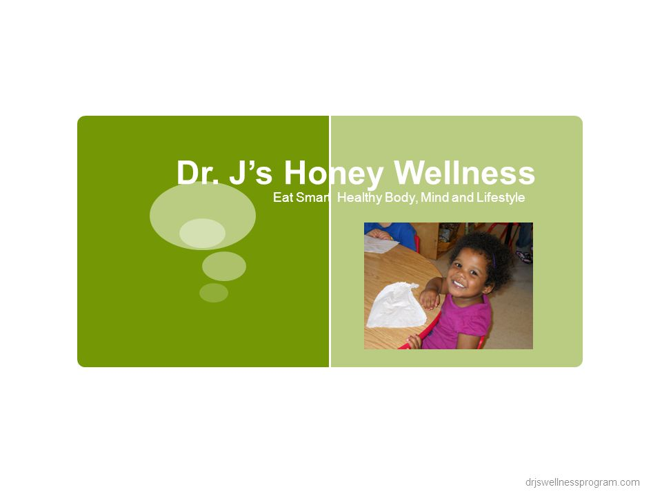 Dr. J's Honey Wellness Eat Smart Healthy Body, Mind and Lifestyle drjswellnessprogram.com