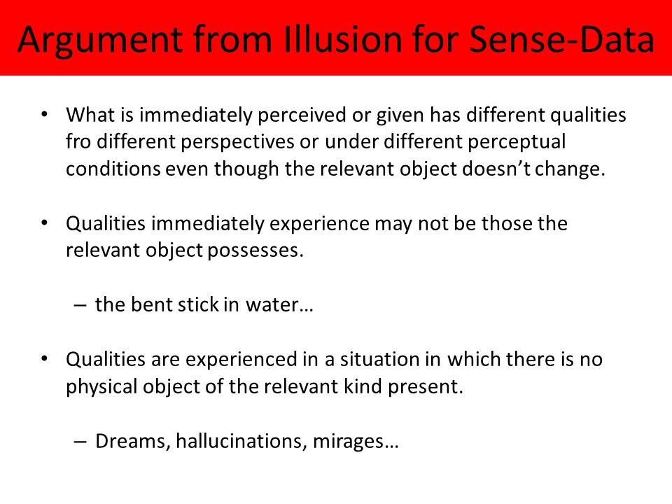 "The Sense-Datum Theory The objects of immediate experience are – Private – Non-physical – ""seemings"": they actually possess the sensory qualities that"