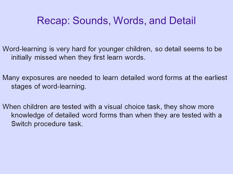 "Why does having a familiar word help? Idea: Children build up more confidence in the word form the more times they hear it. {p/b/d/g}{a/o/u}{l/r} = ""p"