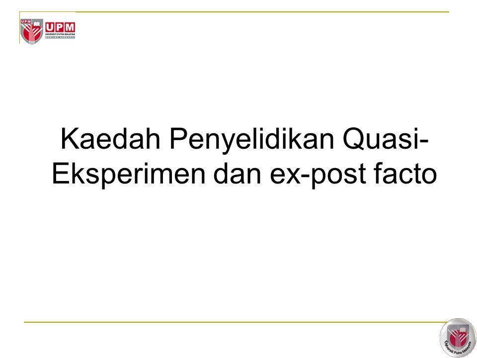 2 Kaedah Penyelidikan Quasi- Eksperimen dan ex-post facto